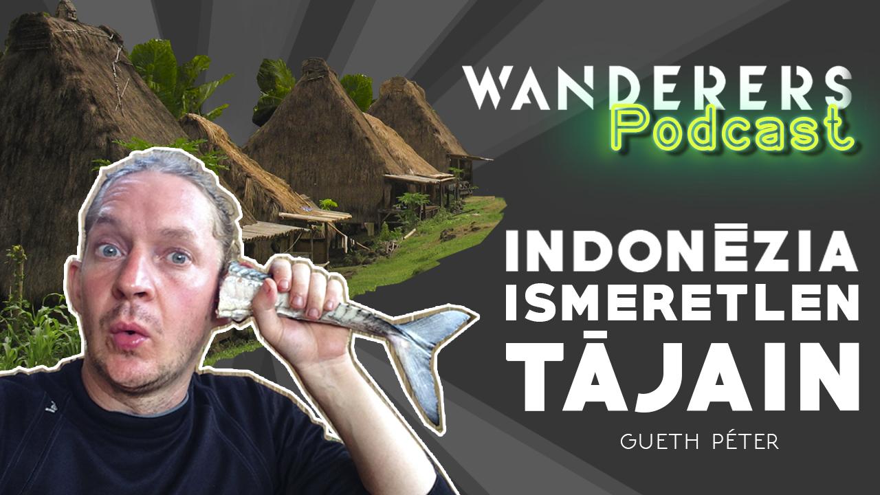 Wanderers podcast első évad második rész Indonézia ismeretlen tájain