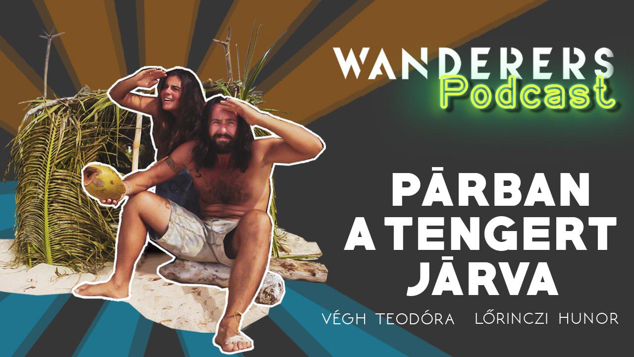 Wanderers podcast első évad ötödik epizód Párban a tengert járva Lőrinczi Hunor Végh Teodóra